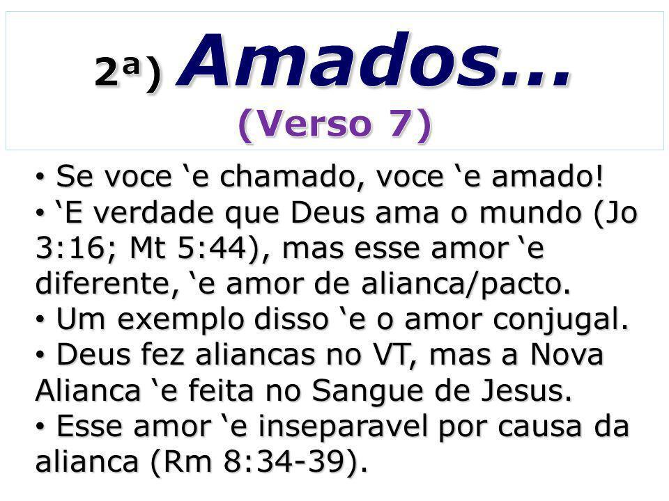 2ª) Amados... (Verso 7) Se voce 'e chamado, voce 'e amado!