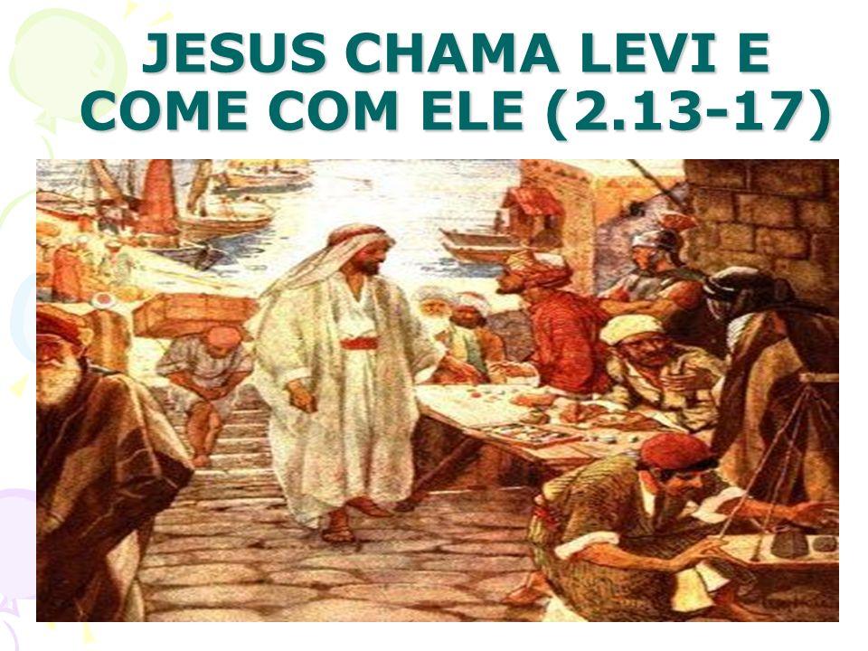 JESUS CHAMA LEVI E COME COM ELE (2.13-17)