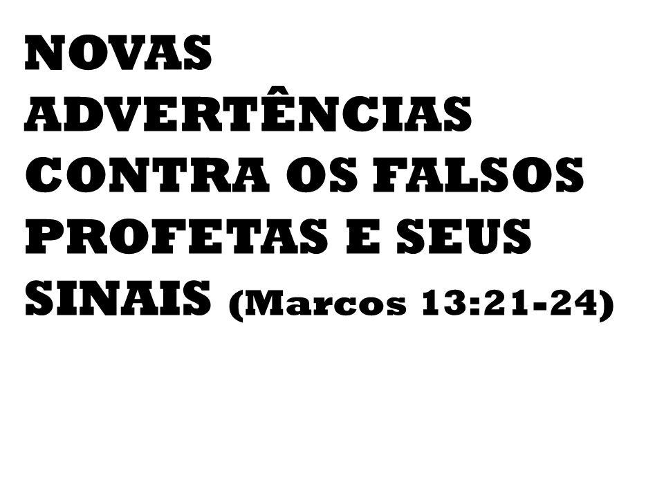 NOVAS ADVERTÊNCIAS CONTRA OS FALSOS PROFETAS E SEUS SINAIS (Marcos 13:21-24)