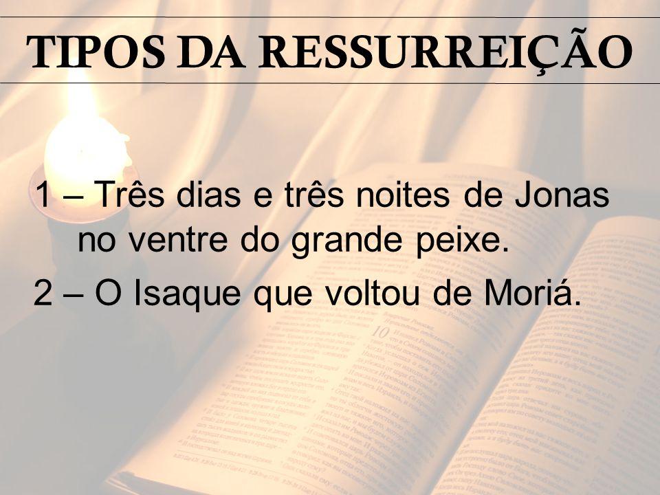 TIPOS DA RESSURREIÇÃO 1 – Três dias e três noites de Jonas no ventre do grande peixe.