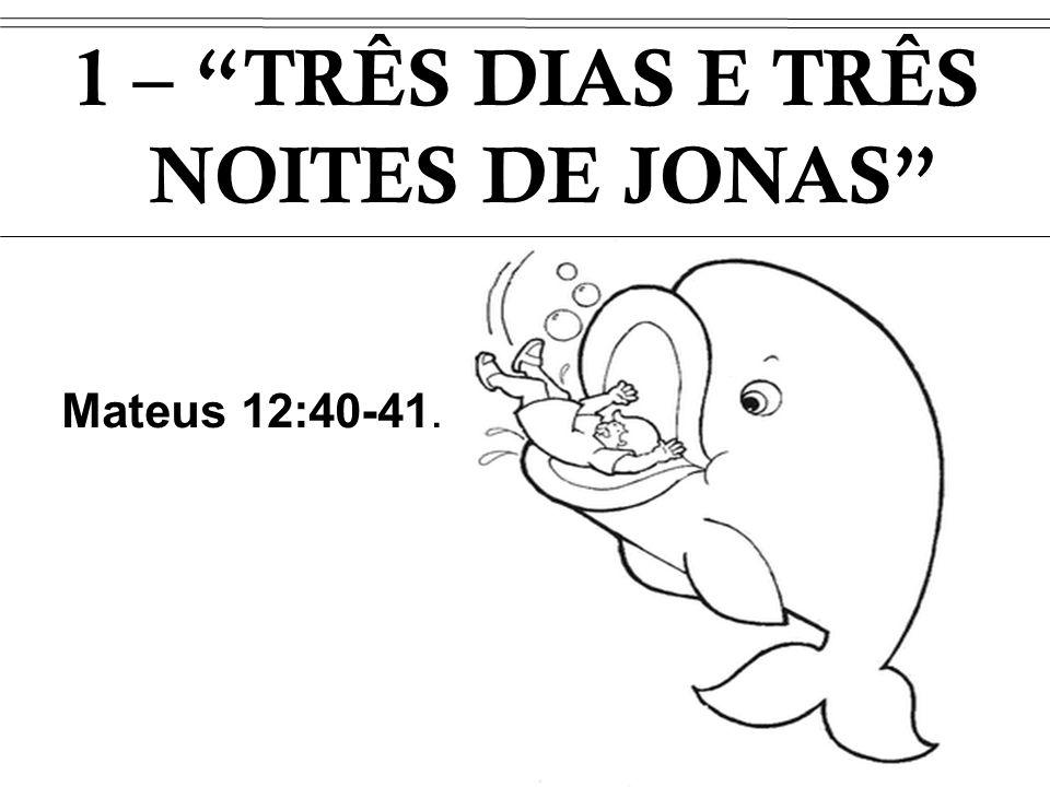 1 – TRÊS DIAS E TRÊS NOITES DE JONAS