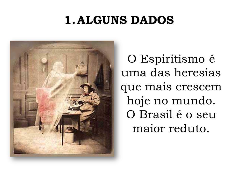 ALGUNS DADOS O Espiritismo é uma das heresias que mais crescem hoje no mundo.