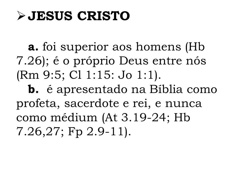 JESUS CRISTO a. foi superior aos homens (Hb 7.26); é o próprio Deus entre nós (Rm 9:5; Cl 1:15: Jo 1:1).