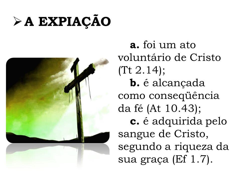 A EXPIAÇÃO a. foi um ato voluntário de Cristo (Tt 2.14);
