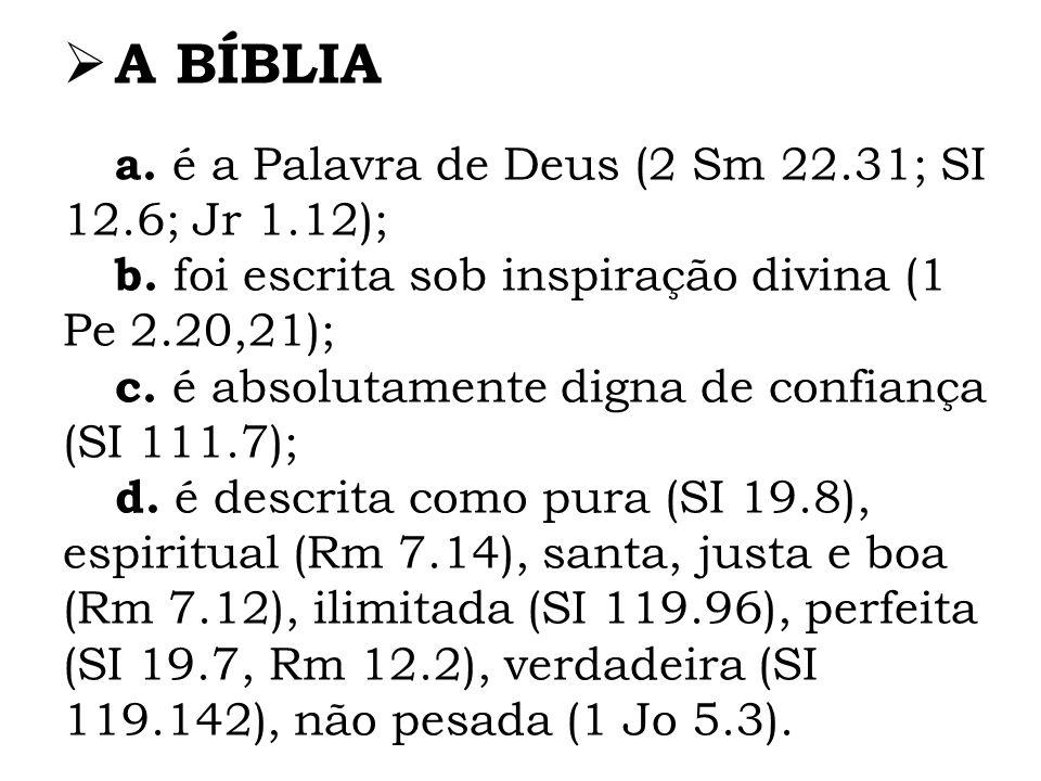 A BÍBLIA a. é a Palavra de Deus (2 Sm 22.31; SI 12.6; Jr 1.12);