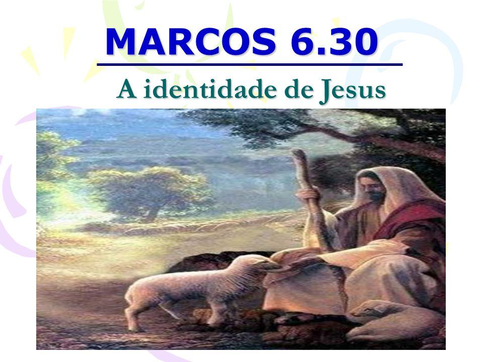 MARCOS 6.30 A identidade de Jesus