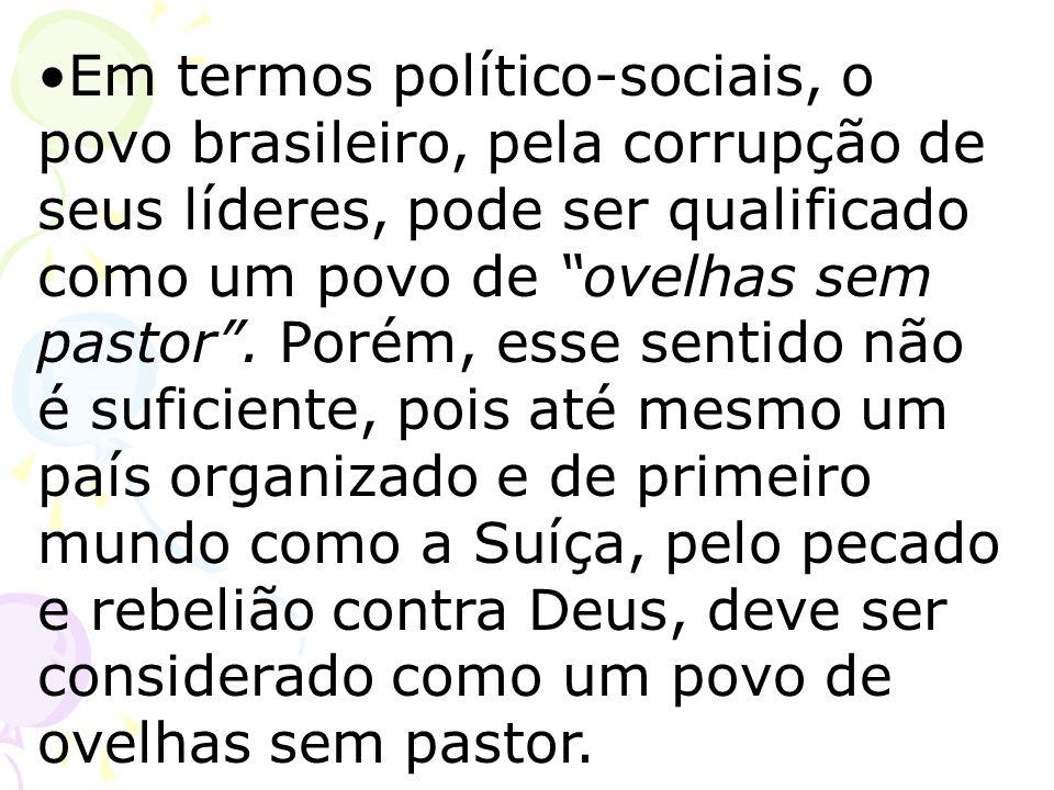Em termos político-sociais, o povo brasileiro, pela corrupção de seus líderes, pode ser qualificado como um povo de ovelhas sem pastor .