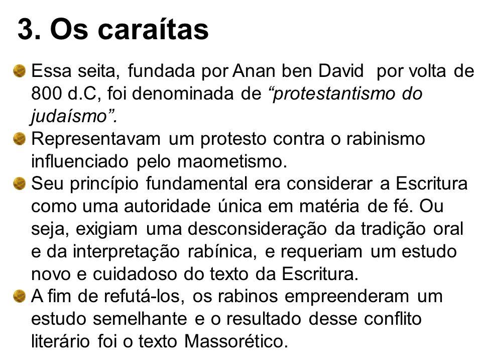 3. Os caraítas Essa seita, fundada por Anan ben David por volta de 800 d.C, foi denominada de protestantismo do judaísmo .