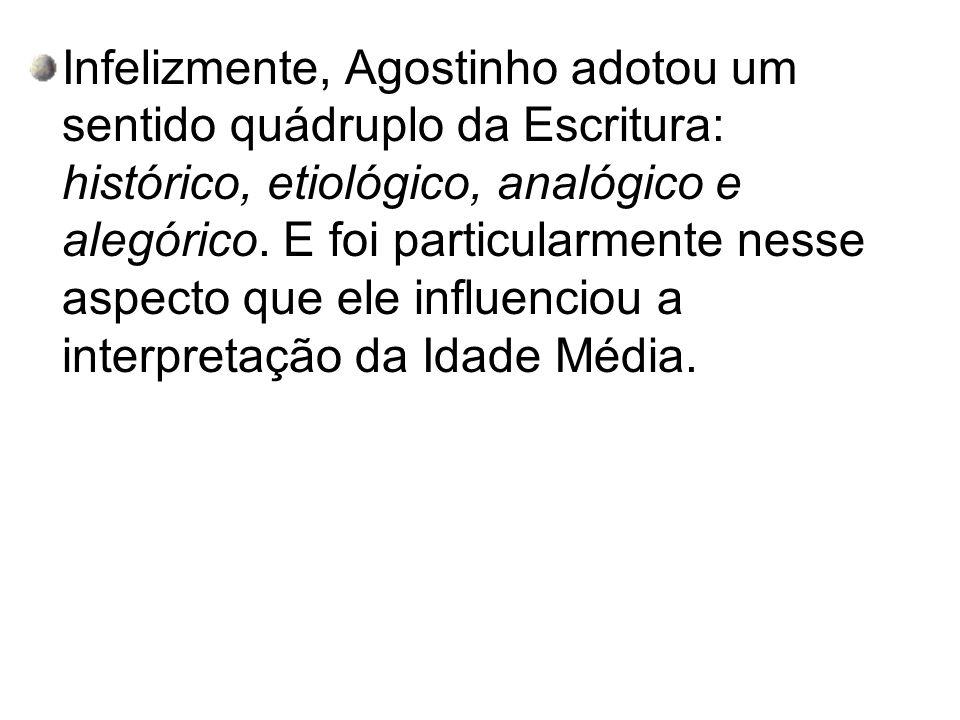 Infelizmente, Agostinho adotou um sentido quádruplo da Escritura: histórico, etiológico, analógico e alegórico.