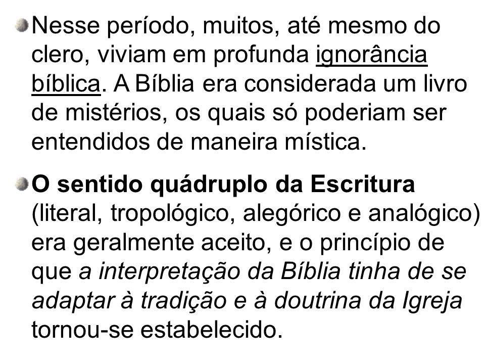 Nesse período, muitos, até mesmo do clero, viviam em profunda ignorância bíblica. A Bíblia era considerada um livro de mistérios, os quais só poderiam ser entendidos de maneira mística.