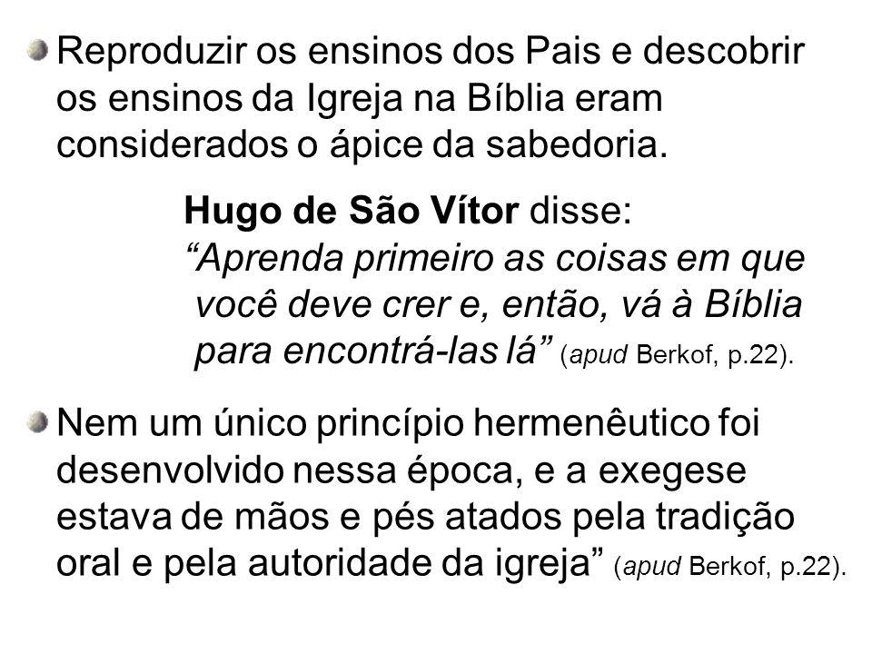 Reproduzir os ensinos dos Pais e descobrir os ensinos da Igreja na Bíblia eram considerados o ápice da sabedoria.