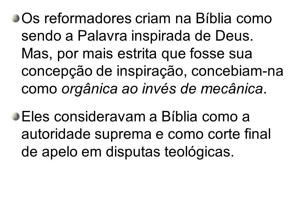 Os reformadores criam na Bíblia como sendo a Palavra inspirada de Deus