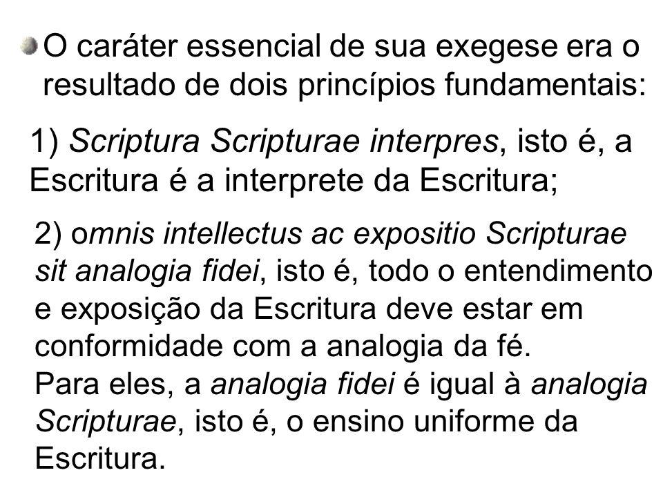 O caráter essencial de sua exegese era o resultado de dois princípios fundamentais: