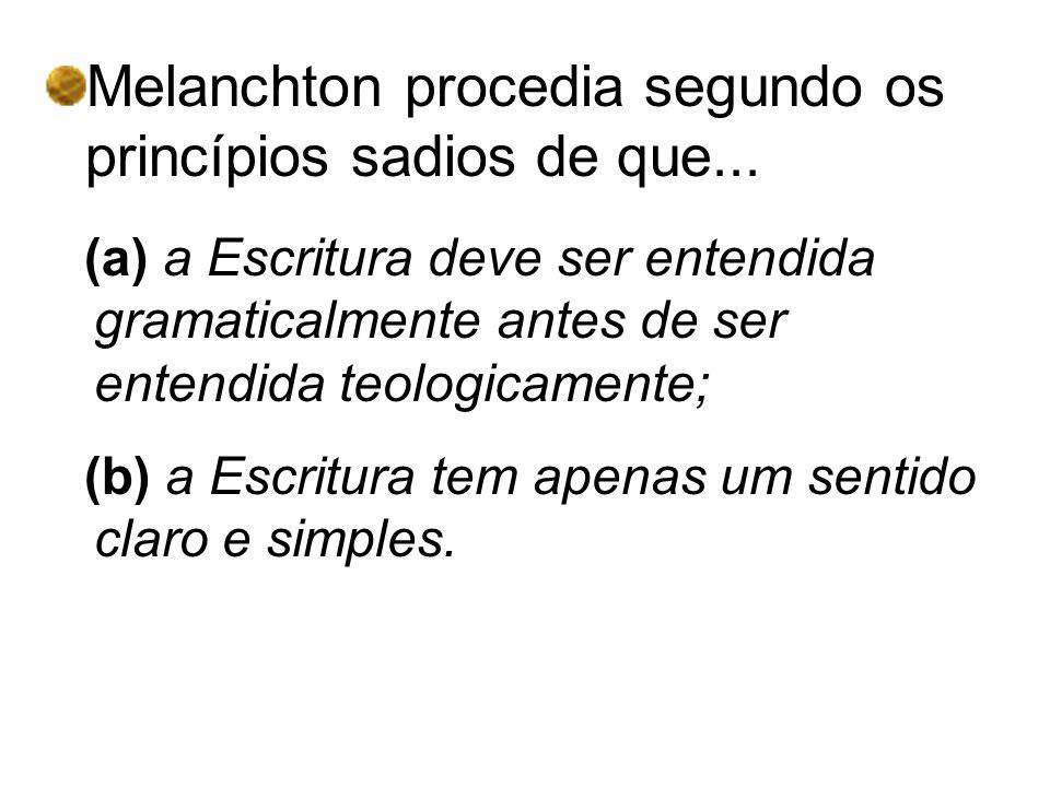 Melanchton procedia segundo os princípios sadios de que...