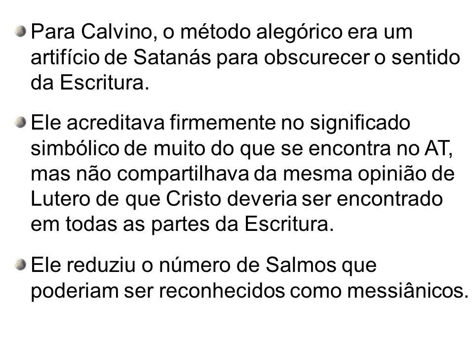 Para Calvino, o método alegórico era um artifício de Satanás para obscurecer o sentido da Escritura.