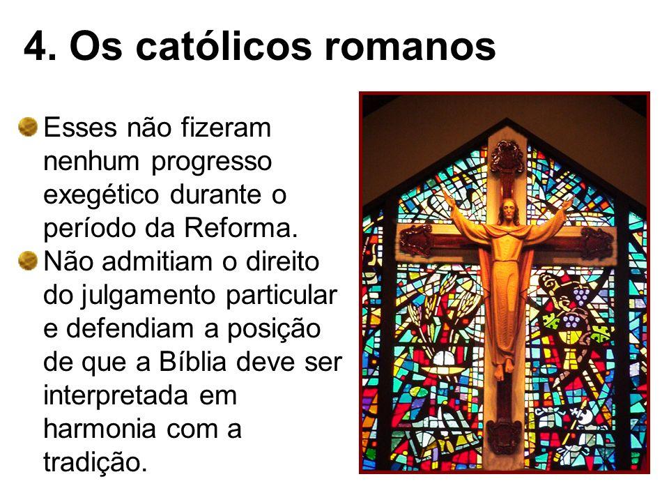 4. Os católicos romanos Esses não fizeram nenhum progresso exegético durante o período da Reforma.