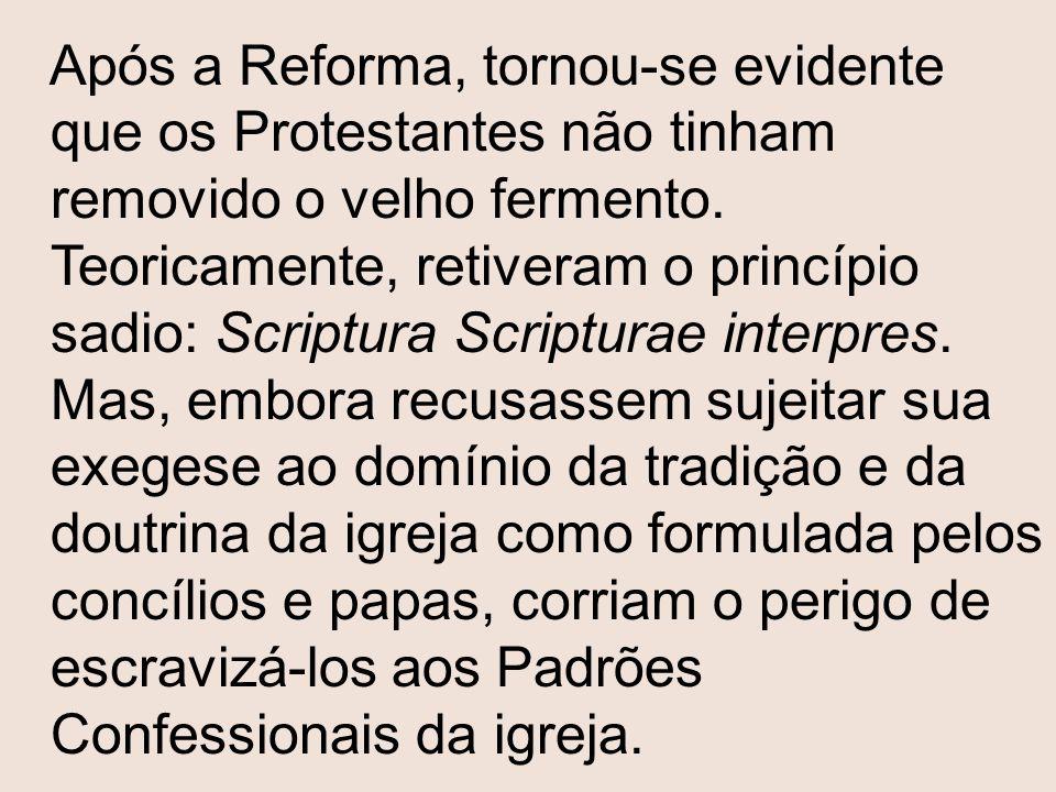 Após a Reforma, tornou-se evidente que os Protestantes não tinham removido o velho fermento.