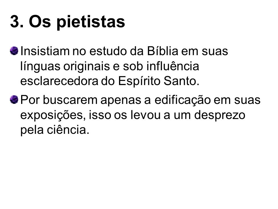 3. Os pietistas Insistiam no estudo da Bíblia em suas línguas originais e sob influência esclarecedora do Espírito Santo.