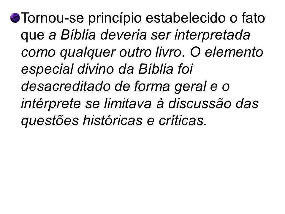 Tornou-se princípio estabelecido o fato que a Bíblia deveria ser interpretada como qualquer outro livro.