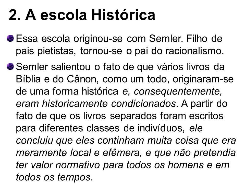 2. A escola Histórica Essa escola originou-se com Semler. Filho de pais pietistas, tornou-se o pai do racionalismo.