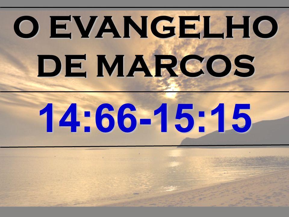 O EVANGELHO DE MARCOS 14:66-15:15