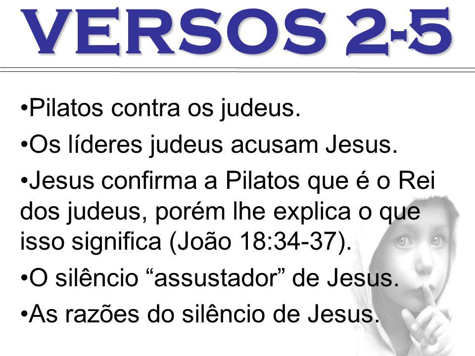 VERSOS 2-5 Pilatos contra os judeus. Os líderes judeus acusam Jesus.