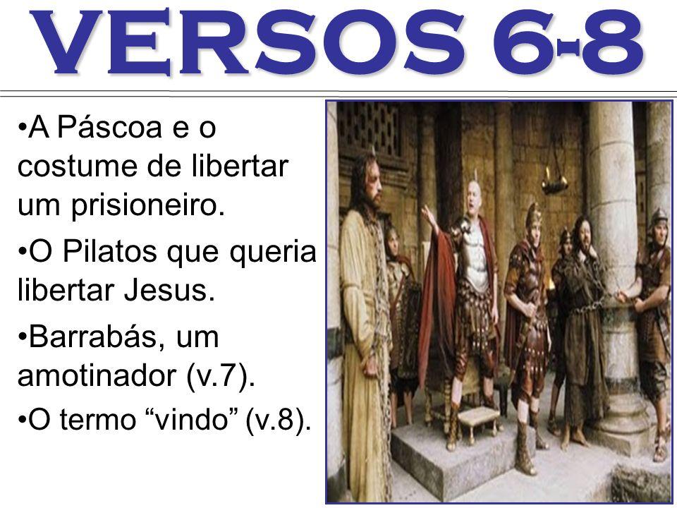 VERSOS 6-8 A Páscoa e o costume de libertar um prisioneiro.