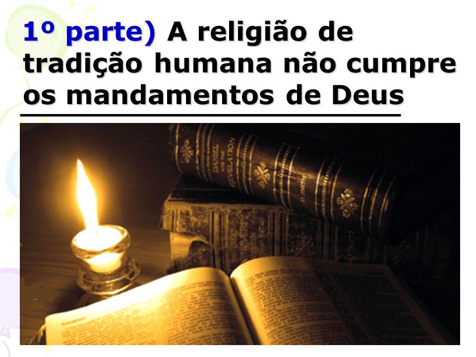 1º parte) A religião de tradição humana não cumpre os mandamentos de Deus