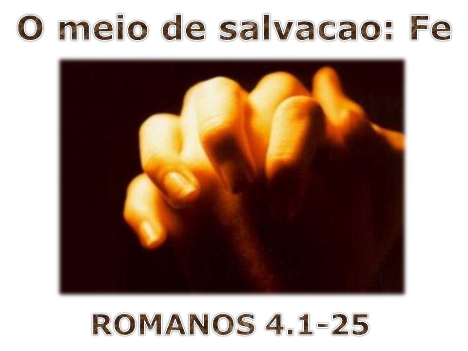 O meio de salvacao: Fe ROMANOS 4.1-25