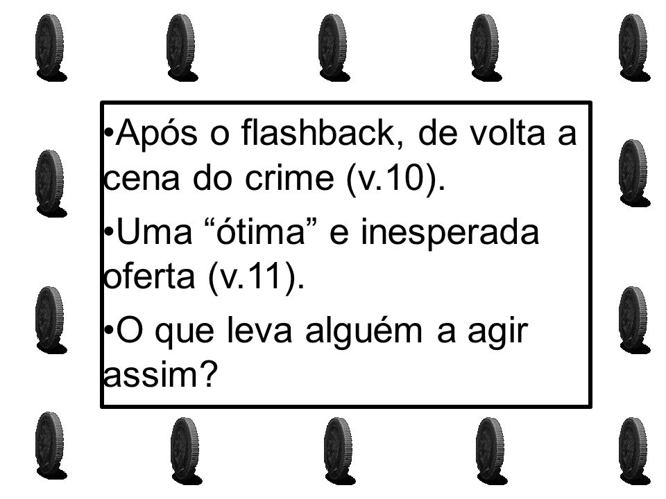 Após o flashback, de volta a cena do crime (v.10).