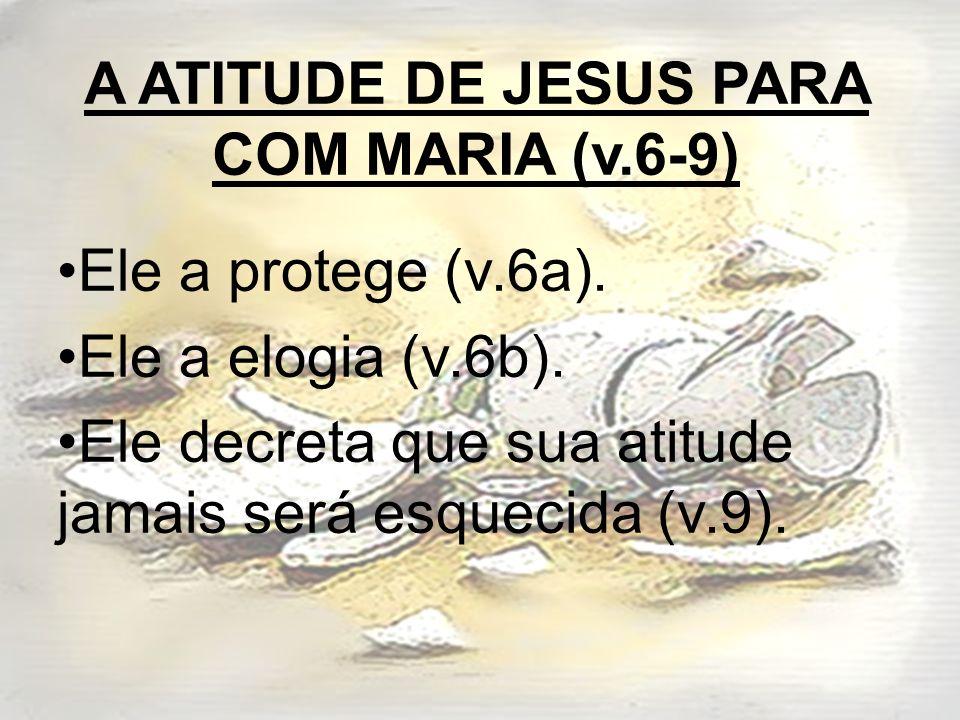 A ATITUDE DE JESUS PARA COM MARIA (v.6-9)