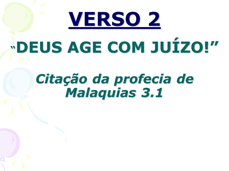 VERSO 2 DEUS AGE COM JUÍZO! Citação da profecia de Malaquias 3.1