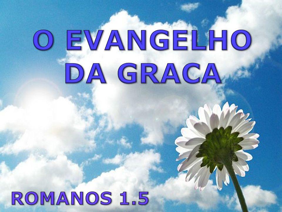 O EVANGELHO DA GRACA ROMANOS 1.5