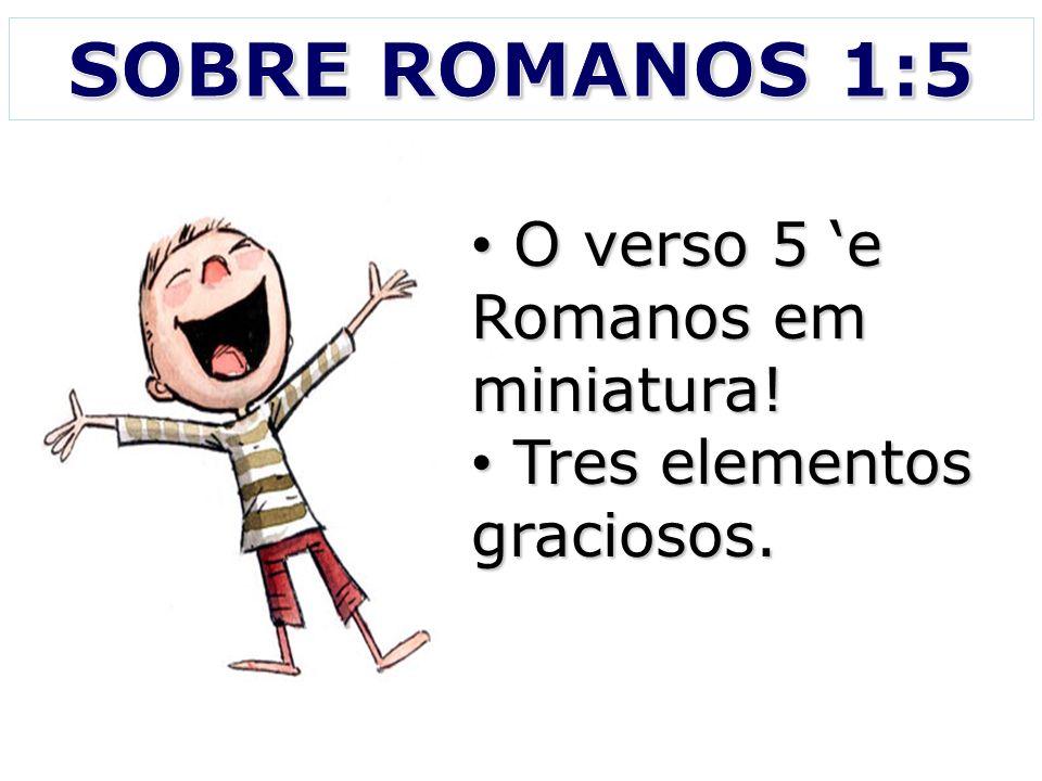 SOBRE ROMANOS 1:5 O verso 5 'e Romanos em miniatura!