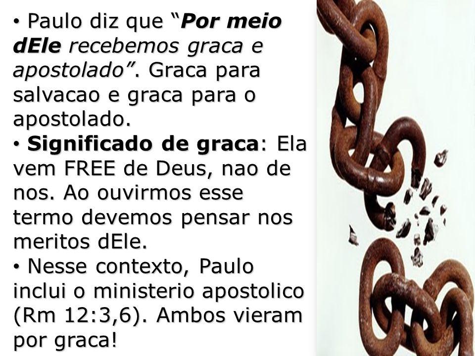 Paulo diz que Por meio dEle recebemos graca e apostolado
