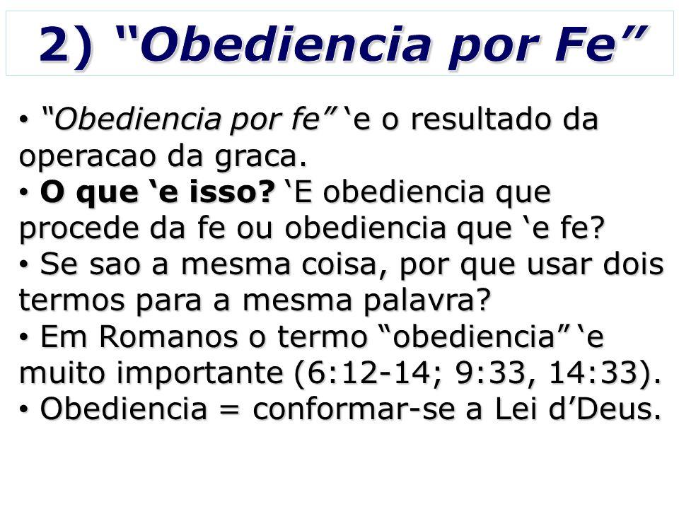 2) Obediencia por Fe Obediencia por fe 'e o resultado da operacao da graca.