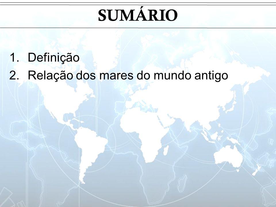 SUMÁRIO Definição Relação dos mares do mundo antigo