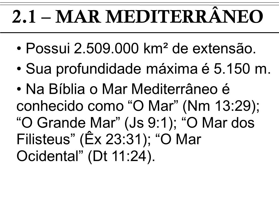 2.1 – MAR MEDITERRÂNEO Possui 2.509.000 km² de extensão.