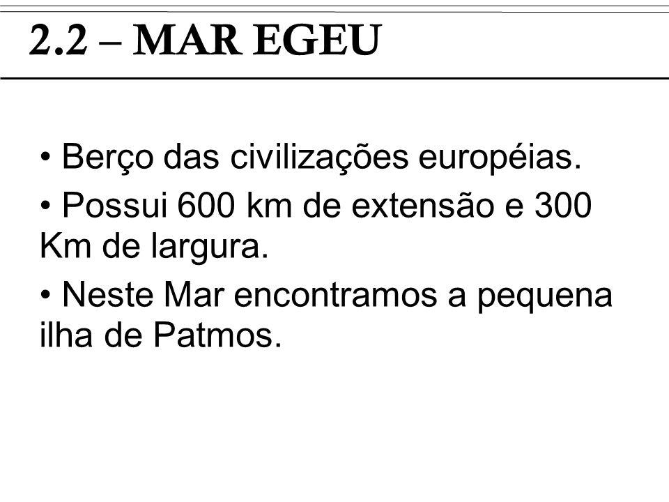 2.2 – MAR EGEU Berço das civilizações européias.