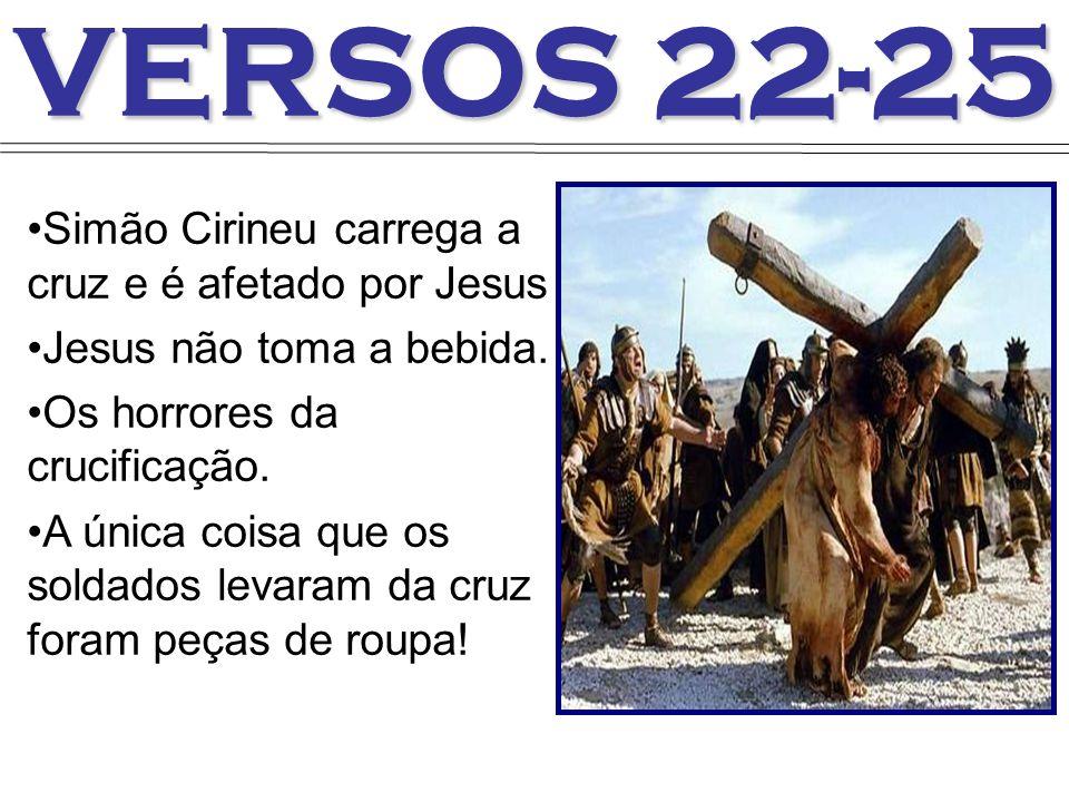 VERSOS 22-25 Simão Cirineu carrega a cruz e é afetado por Jesus