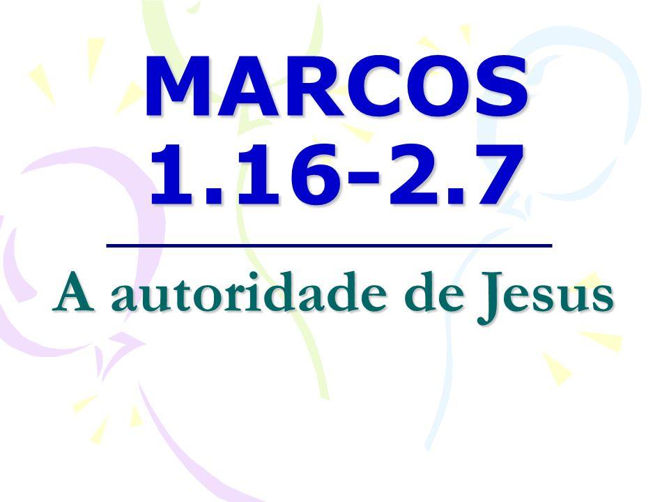 MARCOS 1.16-2.7 A autoridade de Jesus