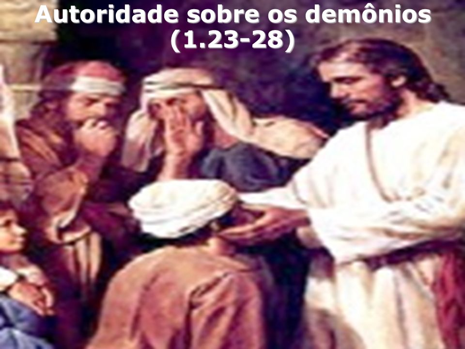 Autoridade sobre os demônios (1.23-28)