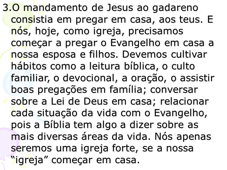 3.O mandamento de Jesus ao gadareno consistia em pregar em casa, aos teus.