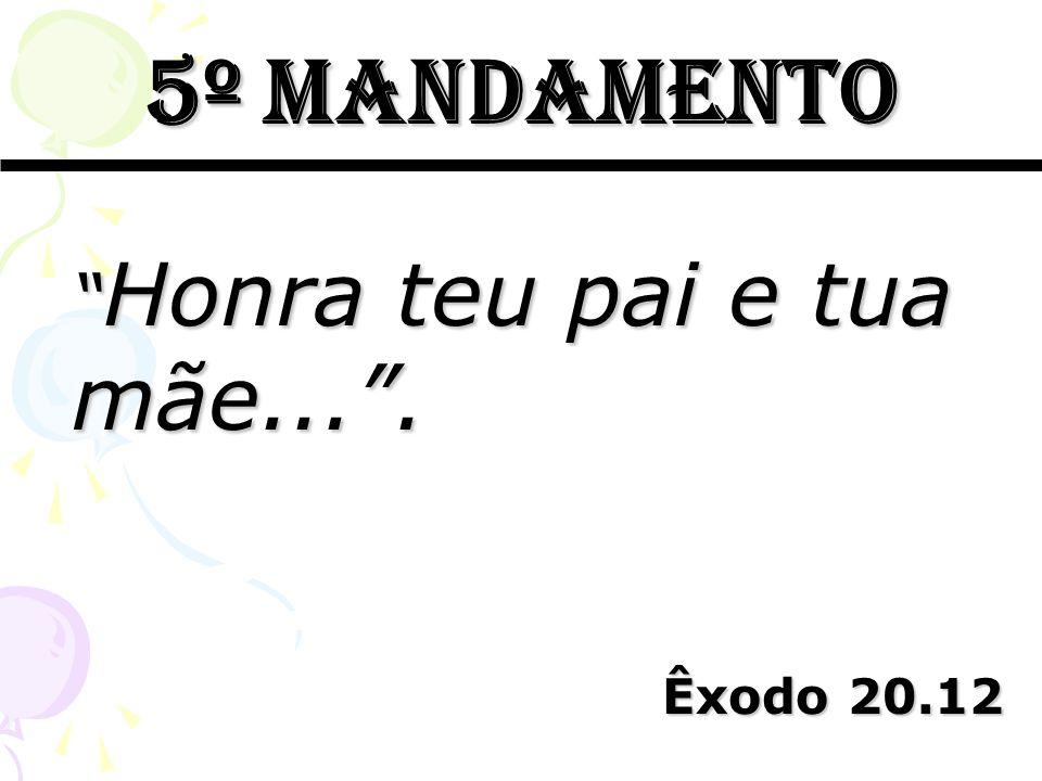 5º mandamento Honra teu pai e tua mãe... . Êxodo 20.12