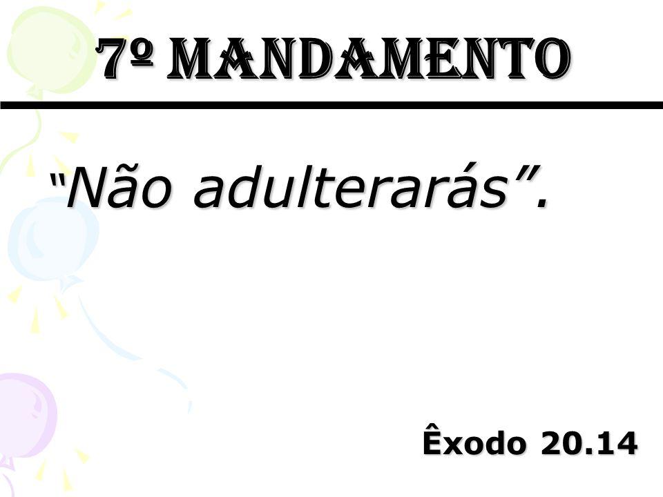 7º mandamento Não adulterarás . Êxodo 20.14