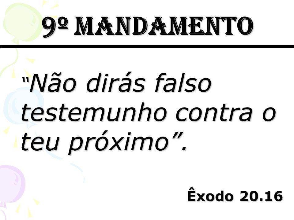 9º mandamento Não dirás falso testemunho contra o teu próximo .