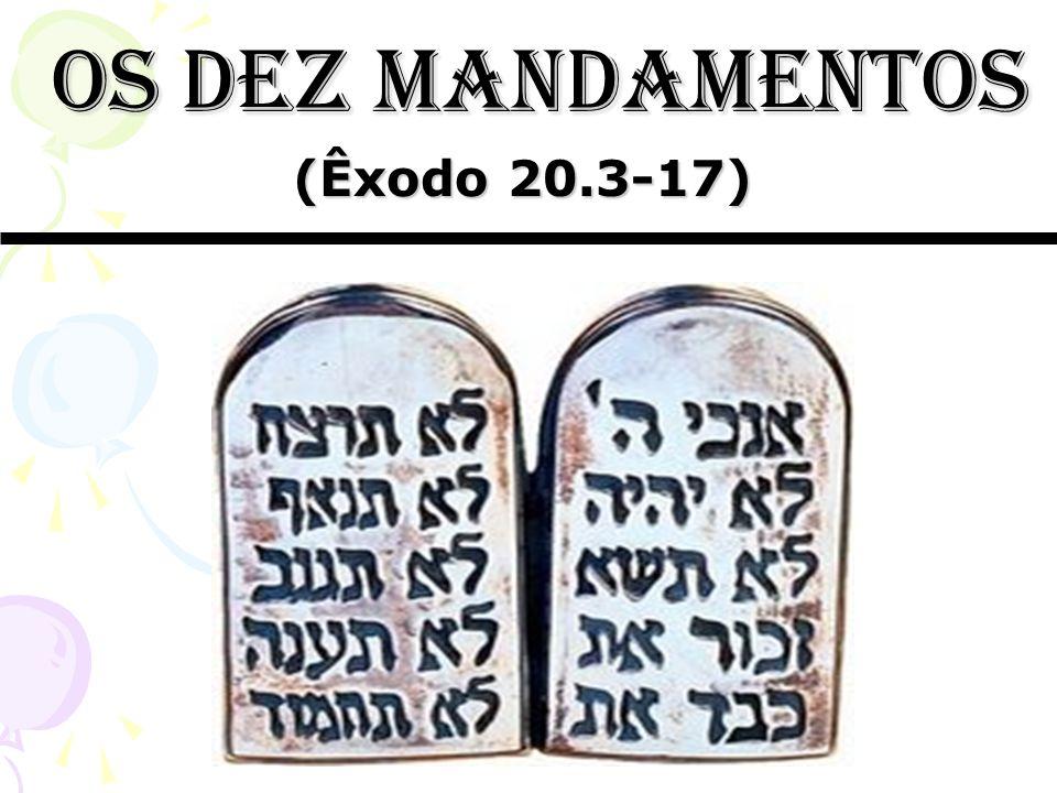 os dez mandamentos (Êxodo 20.3-17)