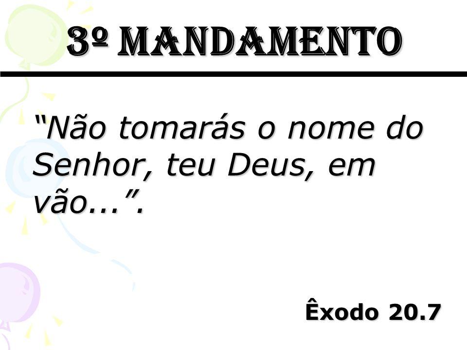 3º mandamento Não tomarás o nome do Senhor, teu Deus, em vão... .