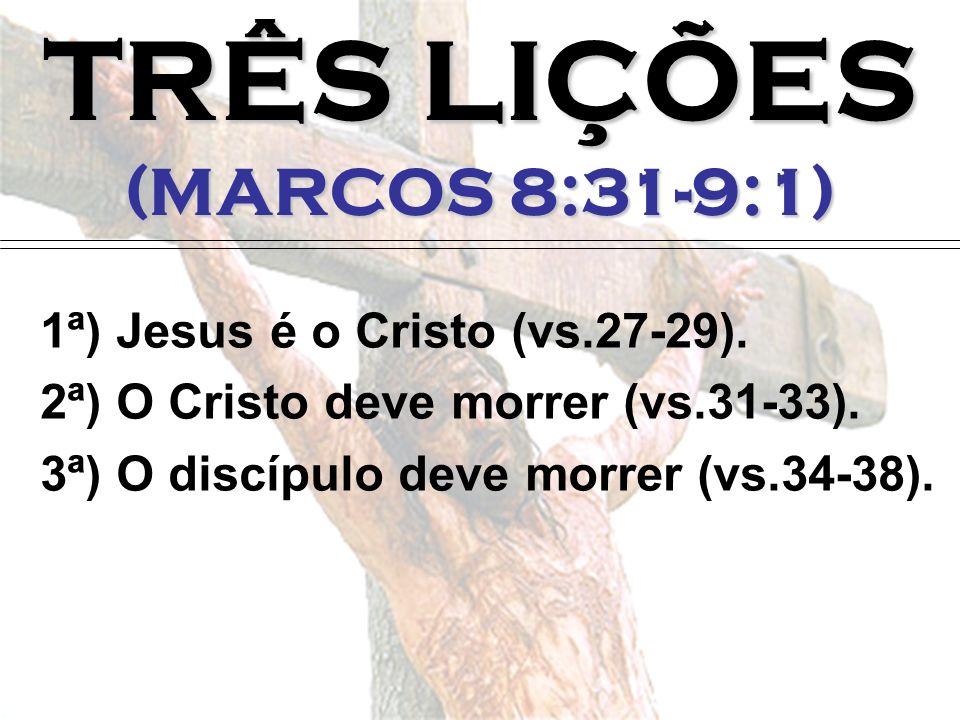 TRÊS LIÇÕES (MARCOS 8:31-9:1)