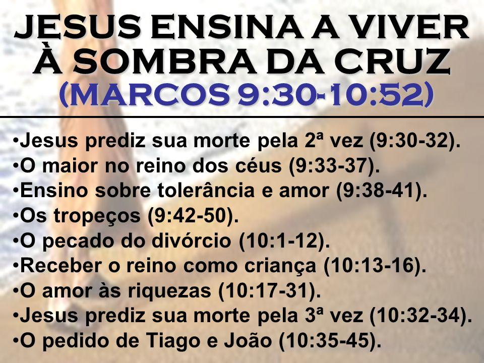 À SOMBRA DA CRUZ JESUS ENSINA A VIVER (MARCOS 9:30-10:52)